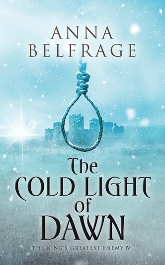 The Cold Light of Dawn (The King's Greatest Enemy 4) by Anna Belfrage